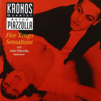 Kronos Quartet - Astor Piazzolla: Five Tango Sensations