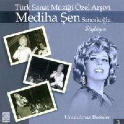 Mediha Şen Sancakoğlu Söylüyor - Unutulmaz Besteler 3