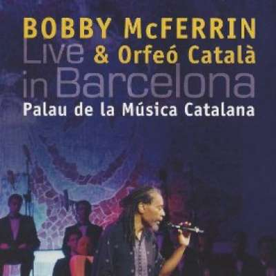 Bobby McFerrin and Orfeo Catala: Live in Barcelona: Palau De La Musica Catalana