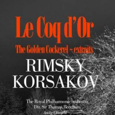 Rimsky-Korsakov : Le Coq d'or / The Golden Cockerel (Extraits)