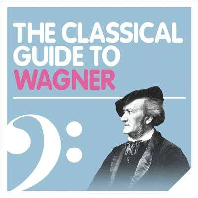 The Classical Guide To Wagner
