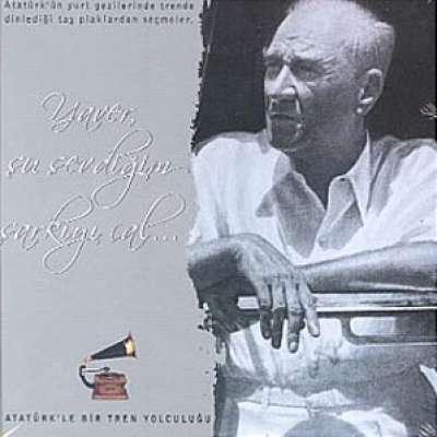 Atatürk`le Bir Tren Yolculuğu / Yaver Şu Sevdiğim Şarkıyı Çal