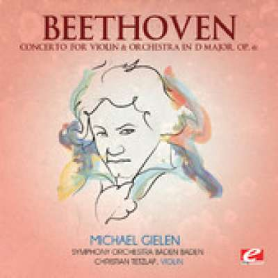 Beethoven: Concerto for Violin and Orchestra in D Major, Op. 61 (Remastered)