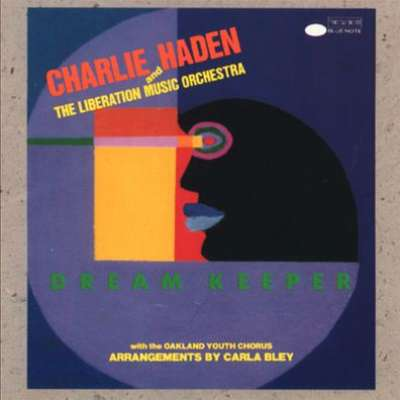 Dream Keeper Charlie Haden and the Liberation Orchestra
