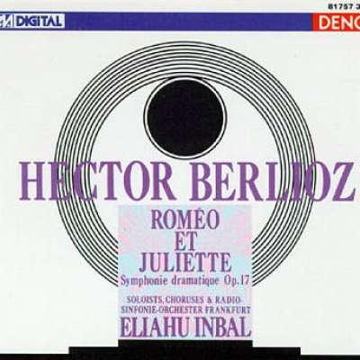 BERLIOZ: ROMÉO ET JULIETTE, SYMPHONIE DRAMATIQUE OP. 17, ELIAHU INBAL