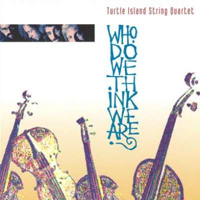 Who Do We Think We Are, Turtle Island String Quartet