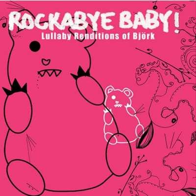 Lullaby Renditions of Björk Rockabye Baby !