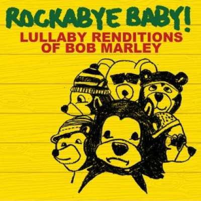 Lullaby Renditions of Bob Marley Rockabye Baby !