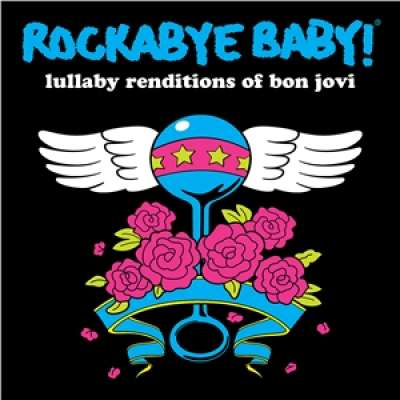 Lullaby Renditions of Bon Jovi Rockabye Baby !