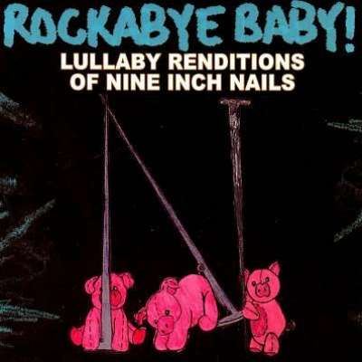 Lullaby Rendition of Nine Inch Nails Rockabye Baby !
