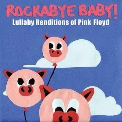 Lullaby Renditions of Pink Floyd Rockabye Baby !