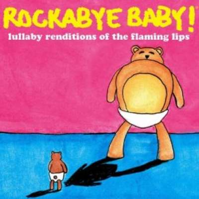 Lullaby Renditions of The Flaming Lips Rockabye Baby !