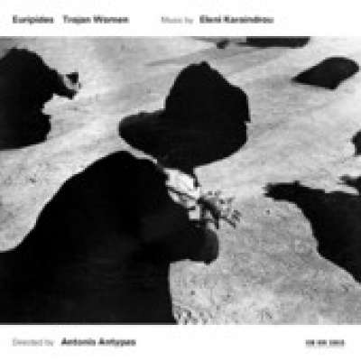 Eleni Karaindrou: Trojan Women (Music for the Stageplay By Euripides)