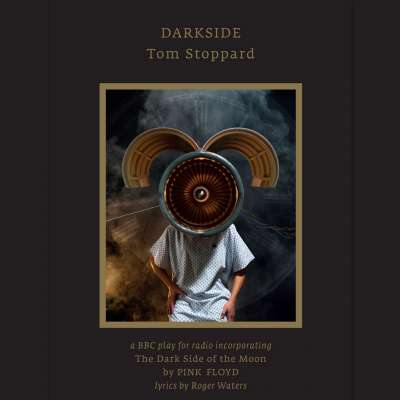 Darkside, A BBC Play Of Tom Stoppard for Radio Incorporating The Dark Side of The Moon by Pink Floyd