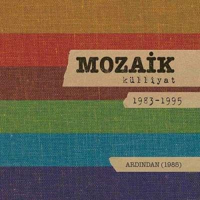 Ardından: Mozaik Külliyat 1983-1995