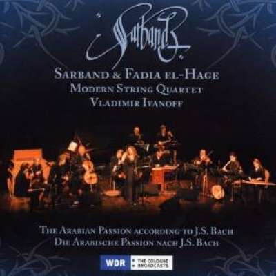 Sarband and Fadia El-Hage / The Arabian Passion According to J.S.Bach