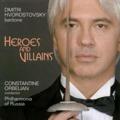 Heroes and Villains: Dmitri Hvorostovsky - Borodin, Mussorgsky, Rubinstein, Wagner, Giordano, Verdi, Opera Arias (Baritone)