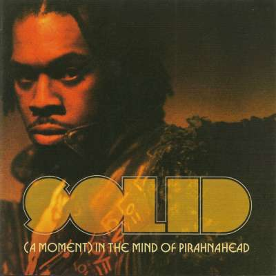 Solid: (A Moment) In The Mind Of Pirahnahead
