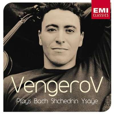 Vengerov Plays Bach, Shchedrin, Ysaÿe