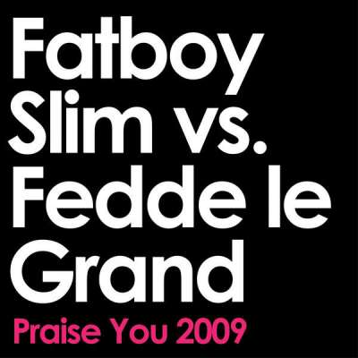 Praise You 2009 (Fatboy Slim vs. Fedde Le Grand Remix)