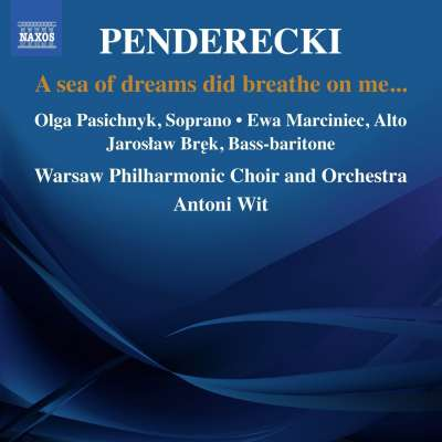 PENDERECKI: A SEA OF DREAMS DID BREATHE ON ME
