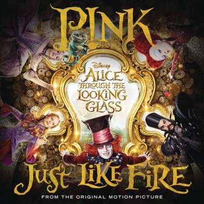 Just Like Fire (From Alice Through the Looking Glass)