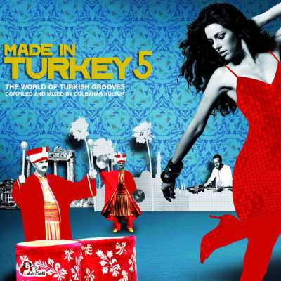 Made In Turkey 5 (Compiled and Mixed by Gülbahar Kültür)