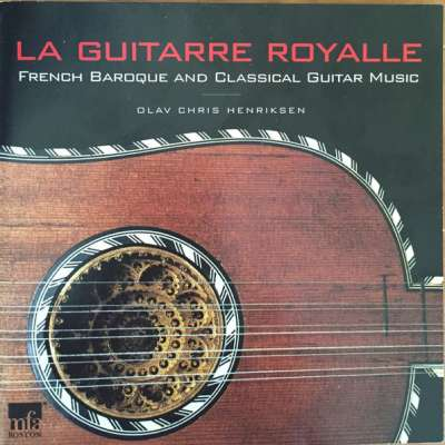La Guitarre Royalle - French Baroque And Classical Guitar Music