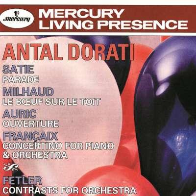 Dorati Conducts Satie, Milhaud, Auric, Françaix, Fetler