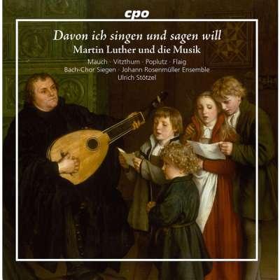 Davon Ich Singen Und Sagen Will: Martin Luther Und Die Musik