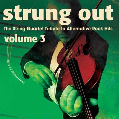 Strung Out - The String Quartet Tribute To Alternative Rock Hits, Vol. 3
