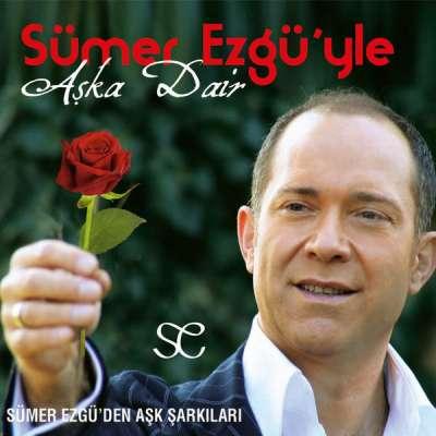 Aşka Dair (Sümer Ezgü'den Aşk Şarkıları)