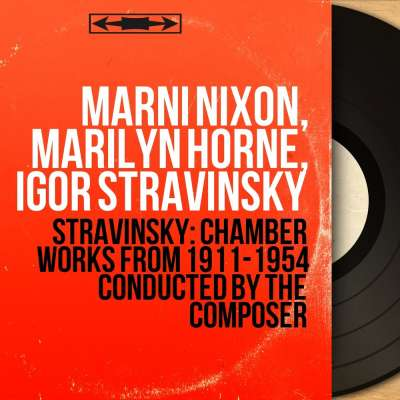Stravinsky - Chamber Works, 1911-1954 - Conducted by the Composer