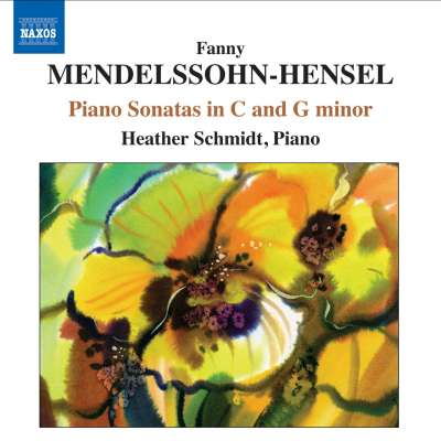 Fanny Mendelssohn-Hensel: Piano Sonatas In C And G Minor - Heather Schmidt