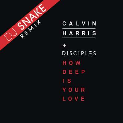 HOW DEEP IS YOUR LOVE (DJ SNAKE REMIX)