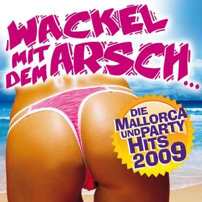 Wackel Mit Dem Arsch - Die Mallorca- Und Party-Hits