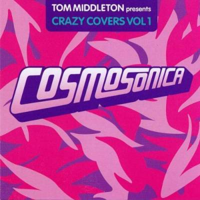 Cosmosonica:Tom Middleton Presents Crazy Covers, Volume 1