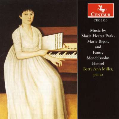 Music by Maria Hester Park, Marie Bigot, and Fanny Mendelssohn Hensel