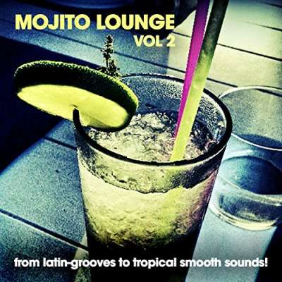 Mojito Lounge Vol. 2 (A Funky Juice Selection from Latin-Grooves to Tropical Smooth Sounds!)