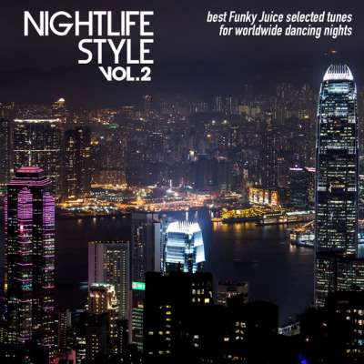 Nightlife Style Vol. 2 (Best Funky Juice Selected Tunes for Worldwide Dancing Nights)