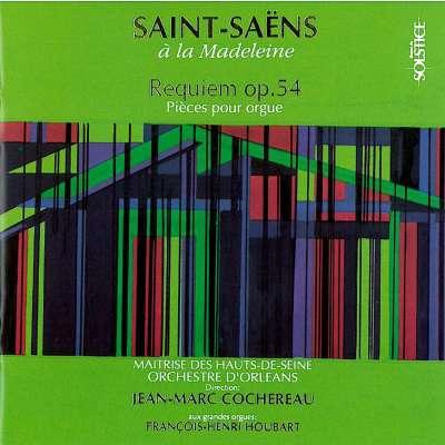 Saint-Saëns à la Madeleine - Requiem Op.54 - Pièces Pour Orgue