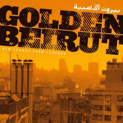 Golden Beirut: New Sounds From Lebanon