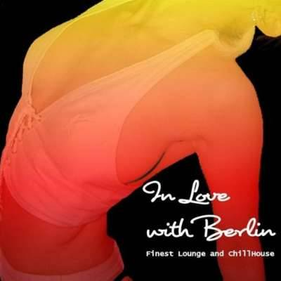 In Love With Berlin: Finest Lounge And ChillHouse