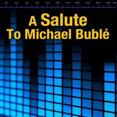 A Salute To Michael Bublé