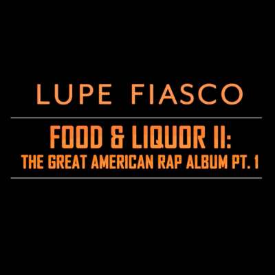 Lupe Fiasco's Food and Liquor II: The Great American Rap Album Pt. 1