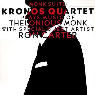 Monk Suite: Kronos Quartet Plays Music of Thelonious Monk with Special Guest Artist Ron Carter