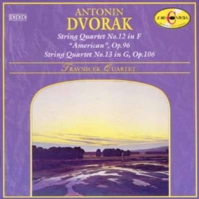 Dvorak: String Quartets no 12 American and 13 : Travnicek