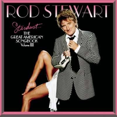 Rod Stewart Stardust American Songbook Volume 3