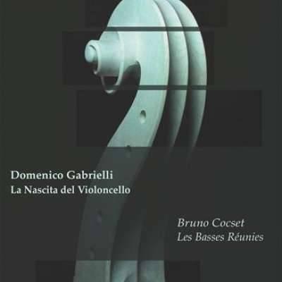Domenico Gabrielli: La Nascita del Violoncello