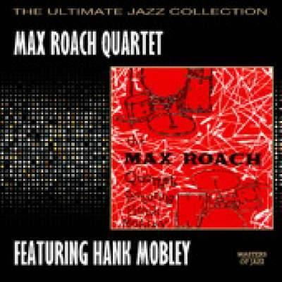 Max Roach Quartet Featuring Hank Mobley
